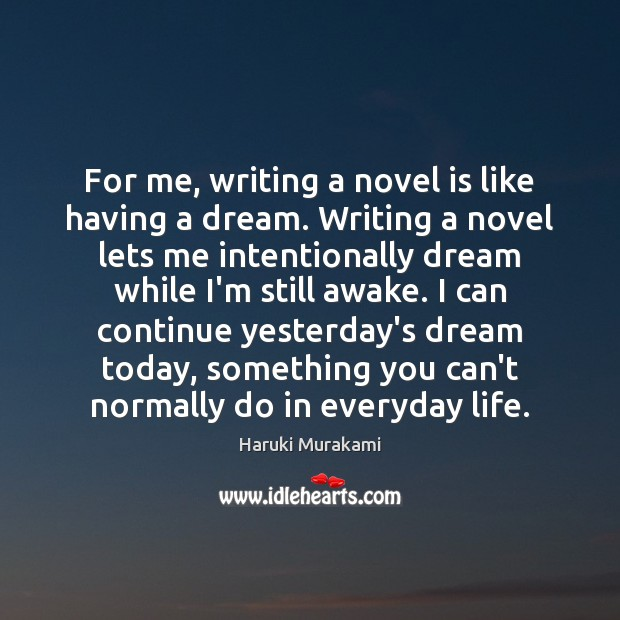 For me, writing a novel is like having a dream. Writing a Haruki Murakami Picture Quote