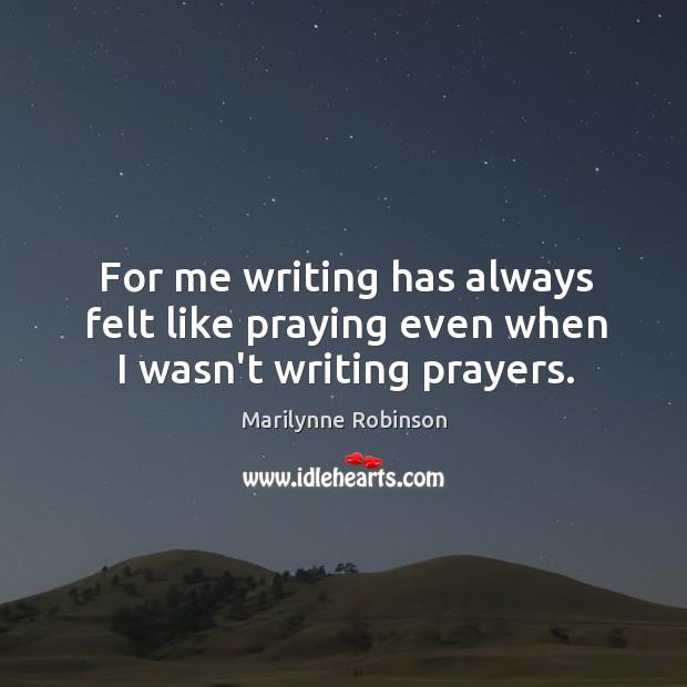 For me writing has always felt like praying even when I wasn't writing prayers. Image