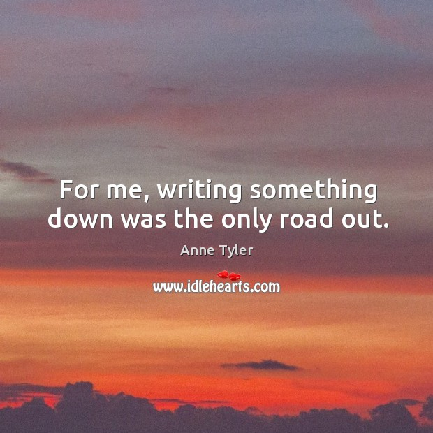 Image, For me, writing something down was the only road out.
