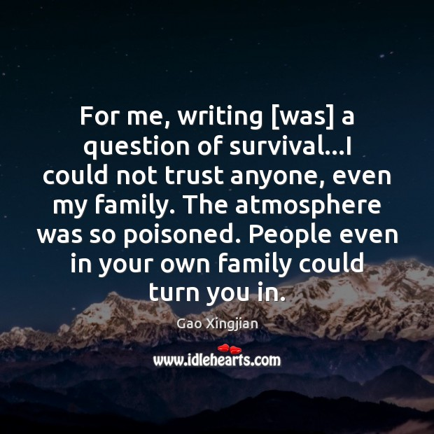 For me, writing [was] a question of survival…I could not trust Gao Xingjian Picture Quote