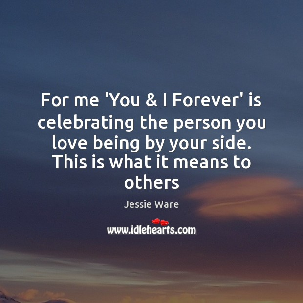 For me 'You & I Forever' is celebrating the person you love being Image