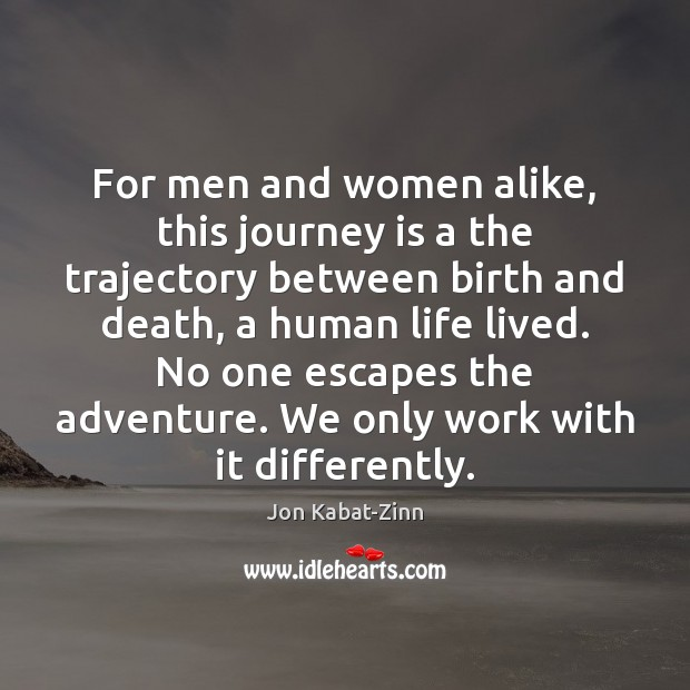 For men and women alike, this journey is a the trajectory between Jon Kabat-Zinn Picture Quote