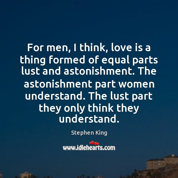 For men, I think, love is a thing formed of equal parts Image