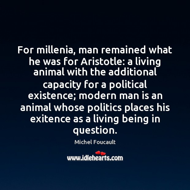 Image, For millenia, man remained what he was for Aristotle: a living animal