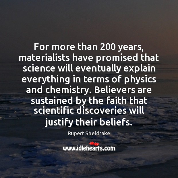 For more than 200 years, materialists have promised that science will eventually explain Rupert Sheldrake Picture Quote