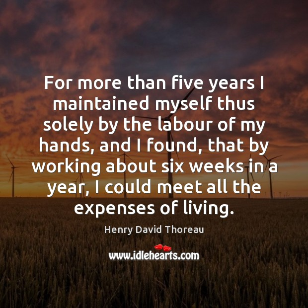 For more than five years I maintained myself thus solely by the Henry David Thoreau Picture Quote