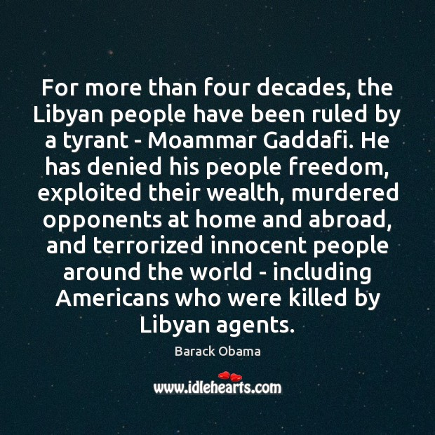 For more than four decades, the Libyan people have been ruled by Barack Obama Picture Quote