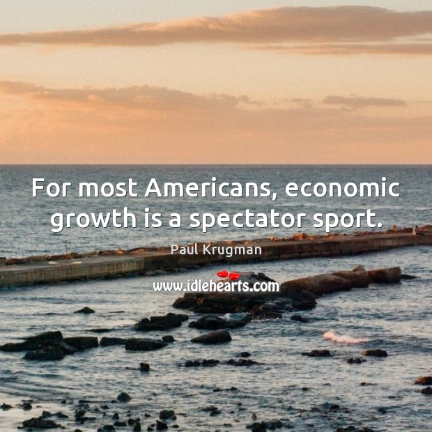 Image, For most Americans, economic growth is a spectator sport.
