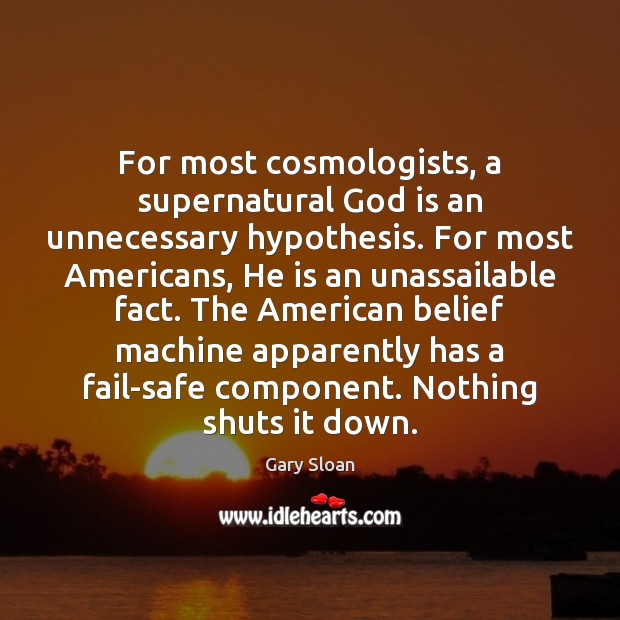 For most cosmologists, a supernatural God is an unnecessary hypothesis. For most Image