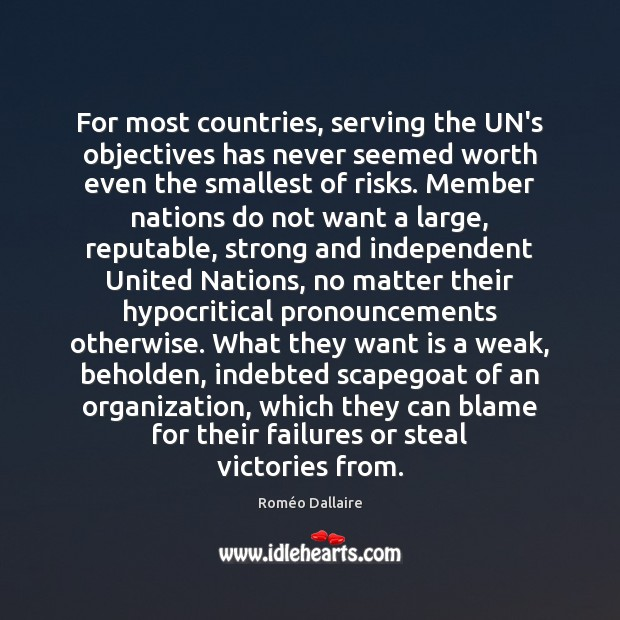 For most countries, serving the UN's objectives has never seemed worth even Roméo Dallaire Picture Quote