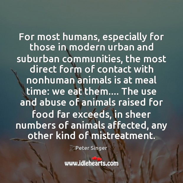 For most humans, especially for those in modern urban and suburban communities, Peter Singer Picture Quote