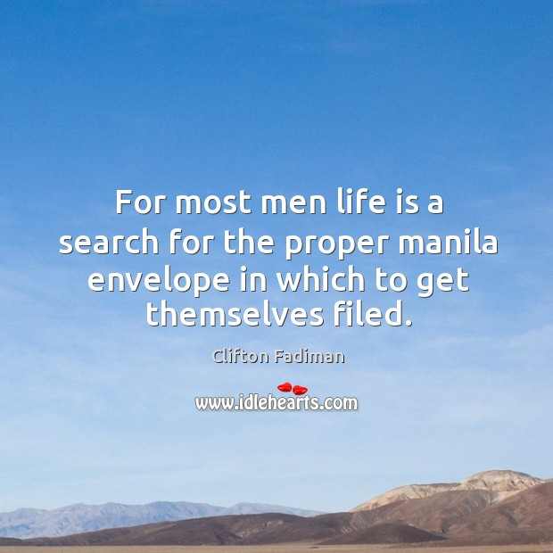 For most men life is a search for the proper manila envelope in which to get themselves filed. Image