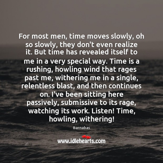 For most men, time moves slowly, oh so slowly, they don't even Image