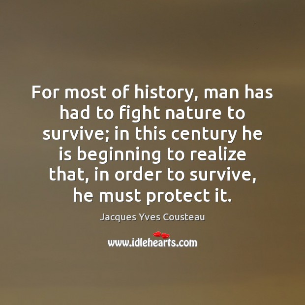 For most of history, man has had to fight nature to survive; Image