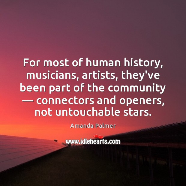 Image, For most of human history, musicians, artists, they've been part of the