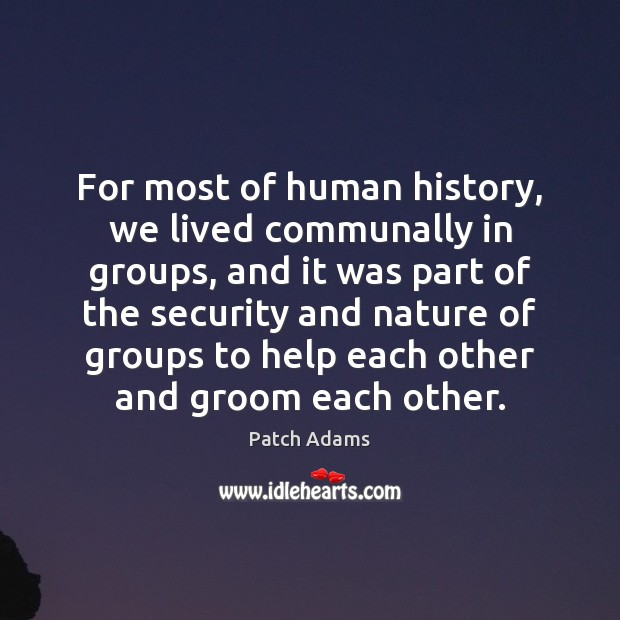 For most of human history, we lived communally in groups, and it Image