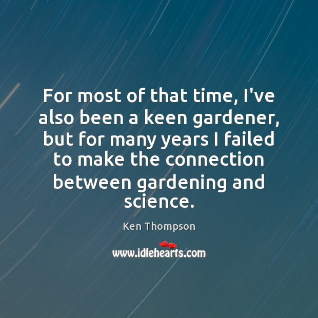 For most of that time, I've also been a keen gardener, but Image
