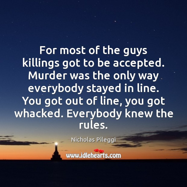 For most of the guys killings got to be accepted. Murder was Image