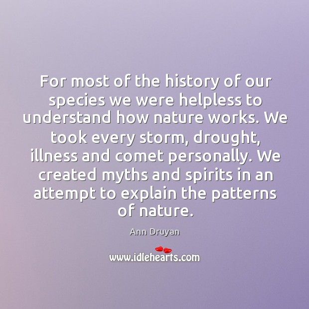 For most of the history of our species we were helpless to understand how nature works. Image