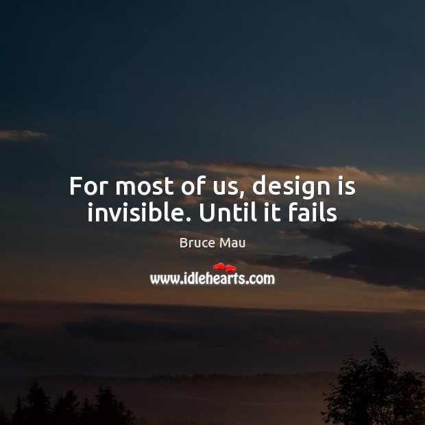 Image, For most of us, design is invisible. Until it fails