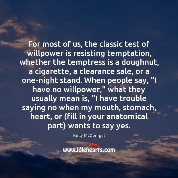 For most of us, the classic test of willpower is resisting temptation, Image