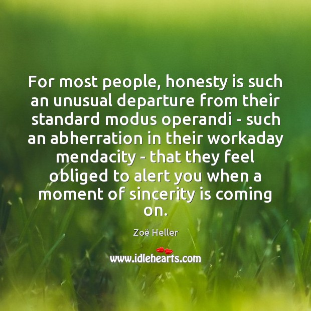 For most people, honesty is such an unusual departure from their standard Image