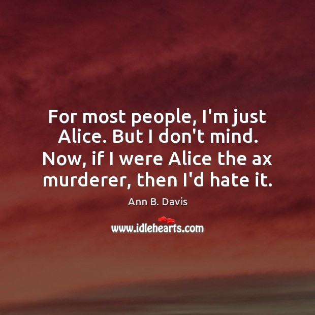 Image, For most people, I'm just Alice. But I don't mind. Now, if