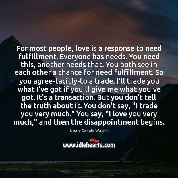 For most people, love is a response to need fulfillment. Everyone has Neale Donald Walsch Picture Quote