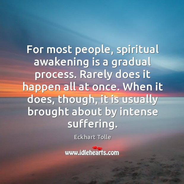 For most people, spiritual awakening is a gradual process. Rarely does it Image