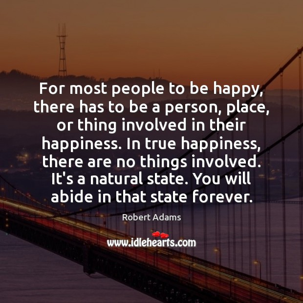 For most people to be happy, there has to be a person, Robert Adams Picture Quote