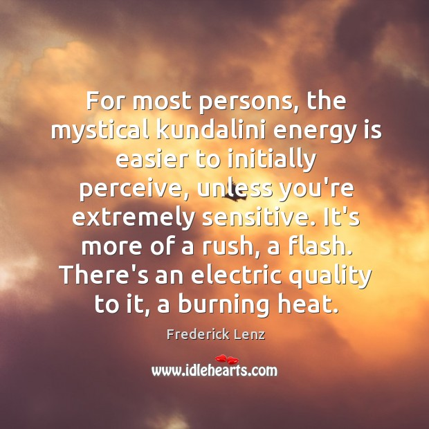 For most persons, the mystical kundalini energy is easier to initially perceive, Image