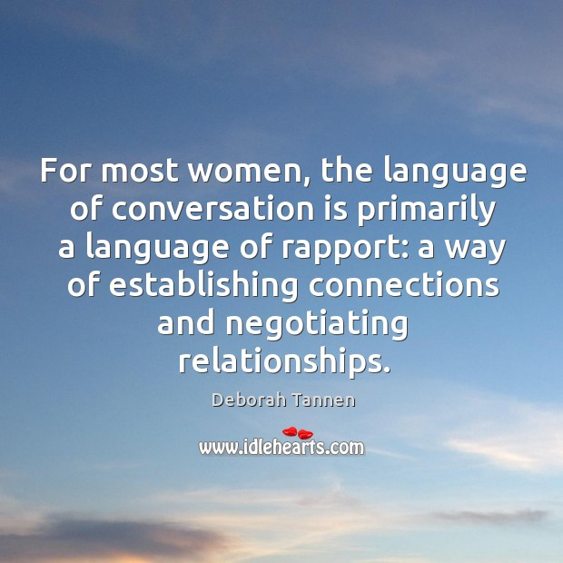 For most women, the language of conversation is primarily a language of rapport. Image