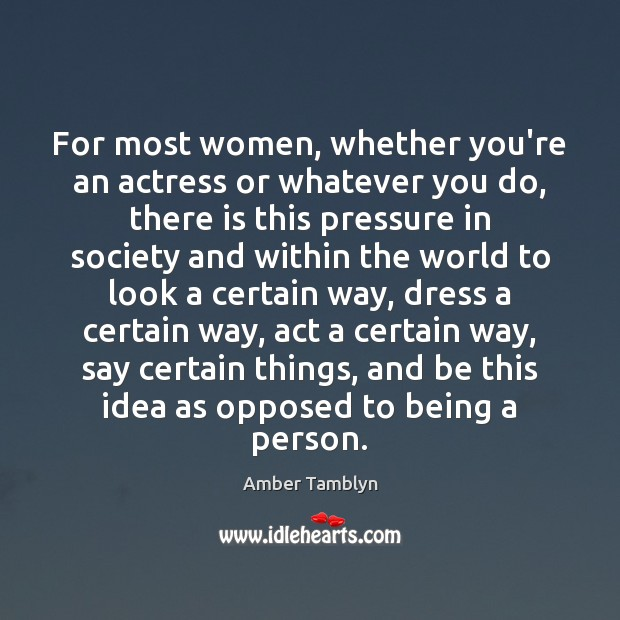 Image, For most women, whether you're an actress or whatever you do, there