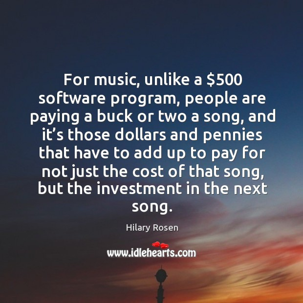For music, unlike a $500 software program, people are paying a buck or two a song, and it's those dollars and Image