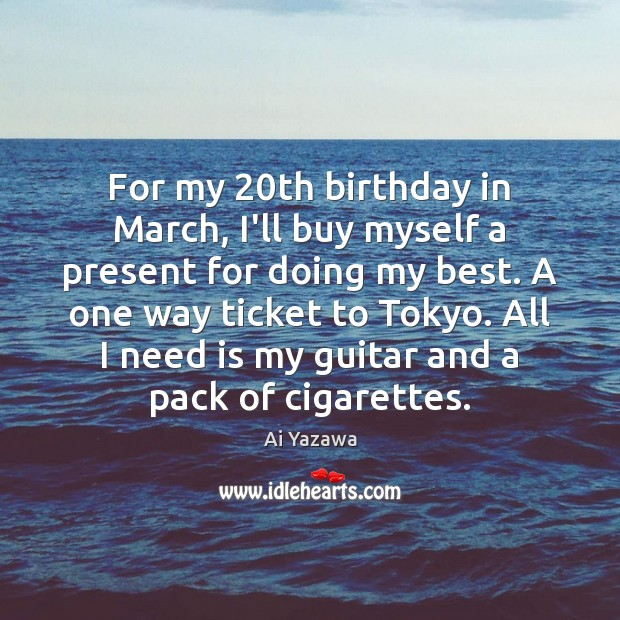 For my 20th birthday in March, I'll buy myself a present for Ai Yazawa Picture Quote