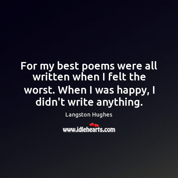 Image, For my best poems were all written when I felt the worst.