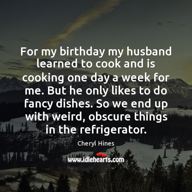 For my birthday my husband learned to cook and is cooking one Cooking Quotes Image