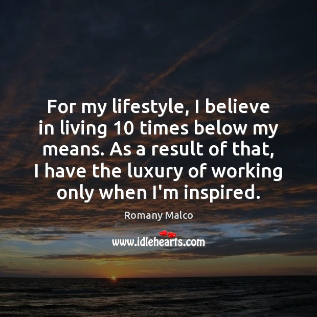 For my lifestyle, I believe in living 10 times below my means. As Romany Malco Picture Quote