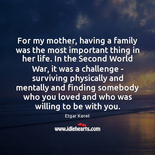 For my mother, having a family was the most important thing in Etgar Keret Picture Quote