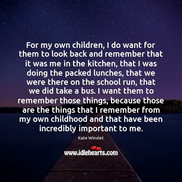 For my own children, I do want for them to look back Image