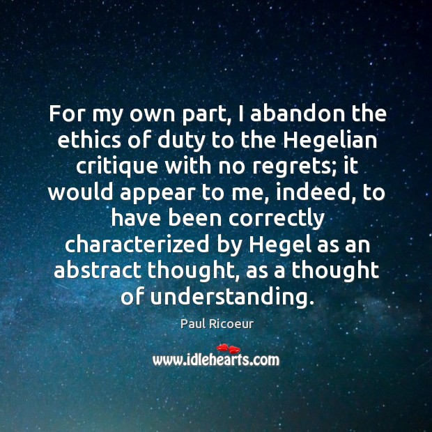 Image, For my own part, I abandon the ethics of duty to the hegelian critique with no regrets