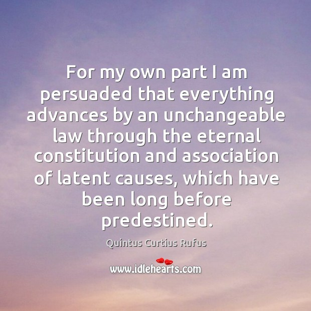 Image, For my own part I am persuaded that everything advances by an
