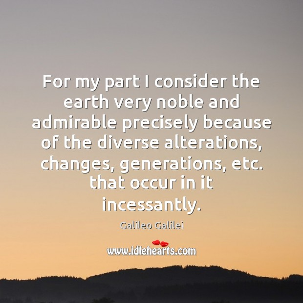 For my part I consider the earth very noble and admirable precisely Image