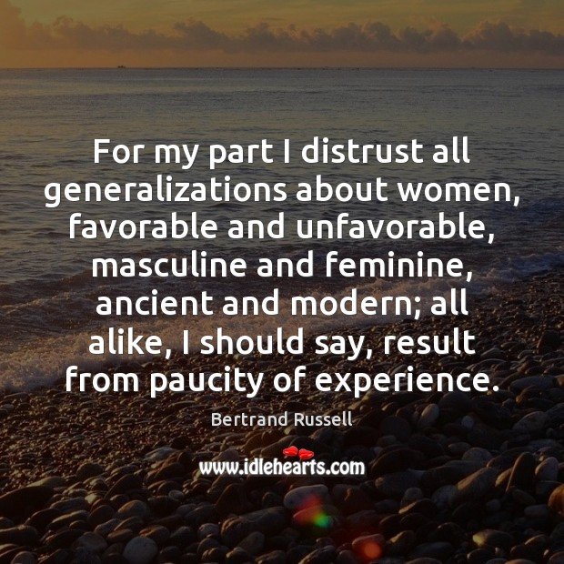 For my part I distrust all generalizations about women, favorable and unfavorable, Bertrand Russell Picture Quote