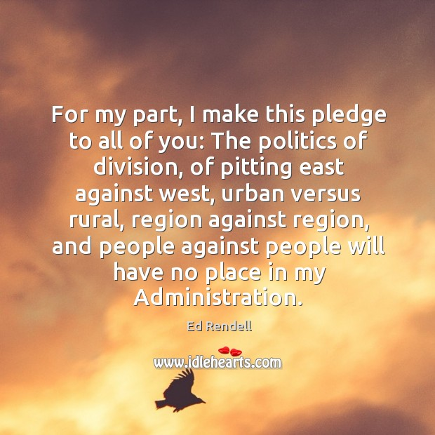 For my part, I make this pledge to all of you: Ed Rendell Picture Quote