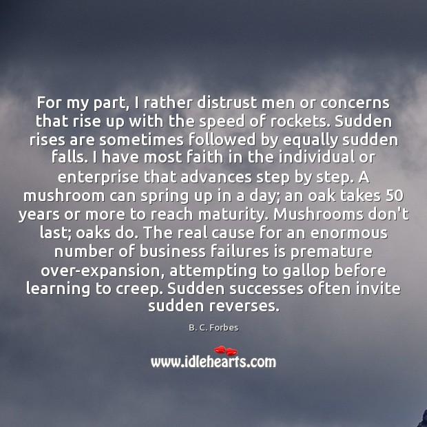 For my part, I rather distrust men or concerns that rise up Image