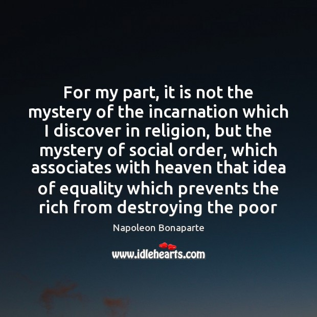 For my part, it is not the mystery of the incarnation which Napoleon Bonaparte Picture Quote