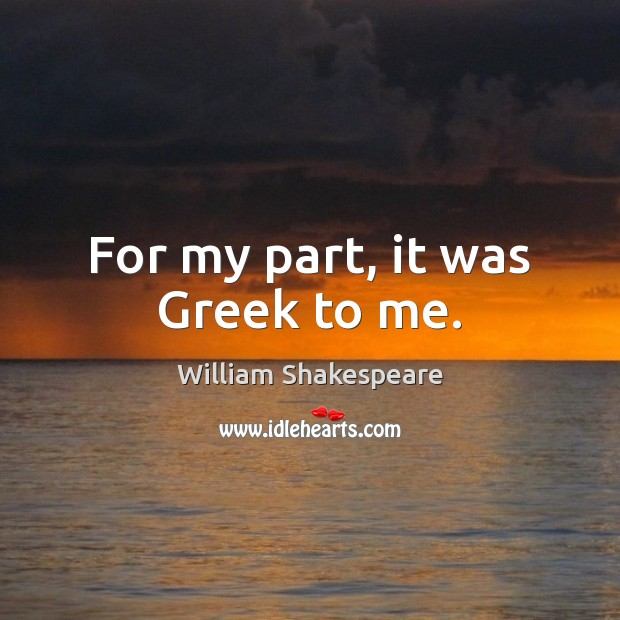 For my part, it was Greek to me. Image