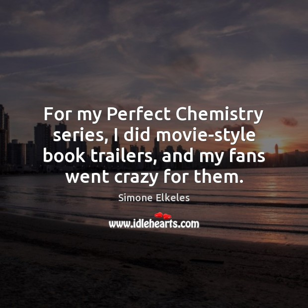 Image, For my Perfect Chemistry series, I did movie-style book trailers, and my