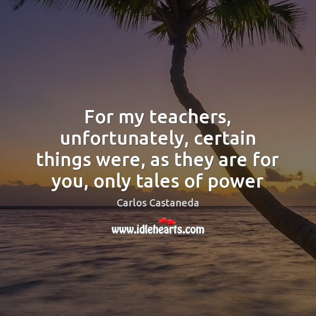 Image, For my teachers, unfortunately, certain things were, as they are for you,